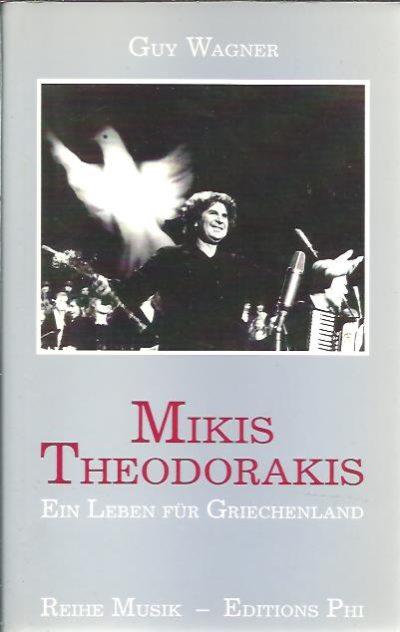 Mikis Theodorakis - Ein Leben für Griechenland. THEODORAKIS - Guy WAGNER