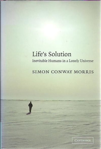 Life's Solution. Inevitable Humans in a Lonely Universe. CONWAY MORRIS, Simon
