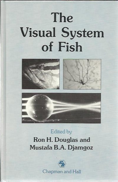 The Visual System of Fish. DOUGLAS, Ron H. & Mustafa B.A. DJAMGOZ