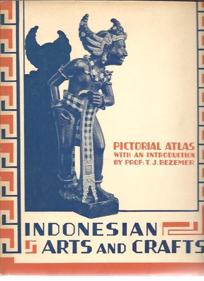 Indonesian Arts and Crafts. Pictorial atlas. Introduction by T.J. Bezemer. Published with the support of the Royal Society ''Colonial Institute'', Amsterdam. BEZEMER, T.J.