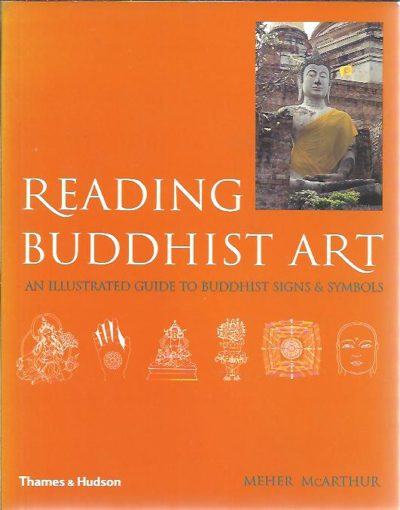 Reading Buddhist Art -  An illustrated guide to Buddhist signs & symbols. McARTHUR, Meher