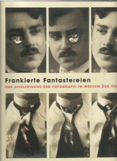 Frankierte Fantastereien - Das spielerische der Fotografie im Medium der Postkarte. Aus den Postkartensammlungen Gérard Lévy - Peter Weiss. CHÉROUX, Clémente & Ute ESKILDSEN