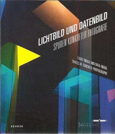Lichtbild und Datenbild - Spuren Konkreter Fotografie / Light image and data image - Traces of concrete photography. HOLSING, Henrike & Gottfried JÄGER [Hrsg/Eds]