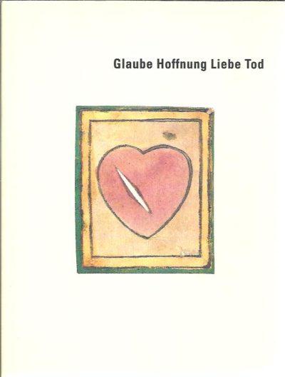 Glaube Hoffnung Liebe Tod. GEISSMAR-BRANDI, Christoph & Eleonora LOUIS [Hrsg]