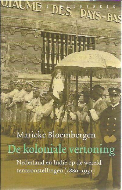 De koloniale vertoning. Nederland en Indië op de wereldtentoonstellingen (1880-1931). BLOEMBERGEN, Marieke