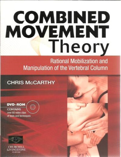 Combined Movement Theory. Rational Mobilization and Manipulation of the Vertebral Column. [DVD NOT PRESENT]. McCARTHY, Chris