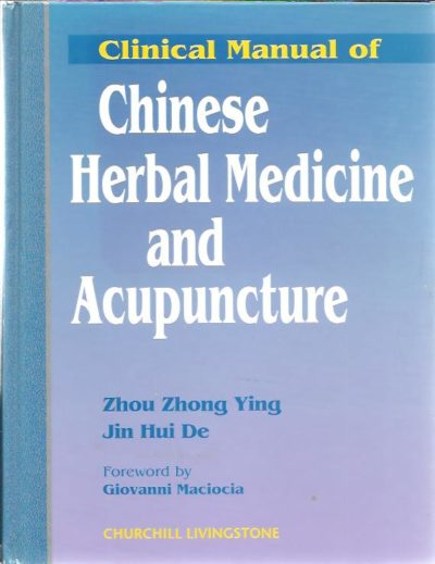 Clinical Manual of Chinese Herbal Medicine and Acupuncture. ZHOU ZHONG YING & JIN HUI DE