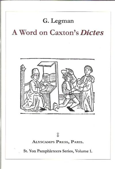 G. Legman - A Word on Caxton's 'Dictes'. Introduction by Karl Orend. [No. 29/30]. LEGMAN, G.