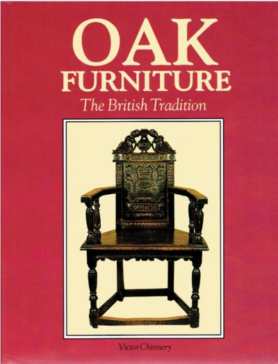 Oak Furniture. The British Tradition. A History of Early Furniture in the British Isles and New England. CHINNERY, Victor