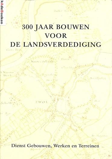 300 jaar bouwen voor de landsverdediging. BEEMT, F.H. van den, D. BOEKEMA & K.K. THIJSSENS [Red.]