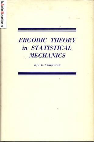 Ergodic Theory in Statistical Mechanics. FARQUHAR, I.E.