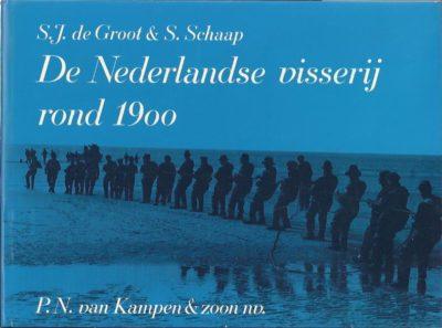 De Nederlandse visserij rond 1900. GROOT, S.J. de, S. SCHAAP