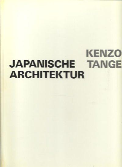Kenzo Tange - Japanische Architektur [Kenzo Tange - Ein Klassiker der modernen Architektur]. TANGE, Kenzo