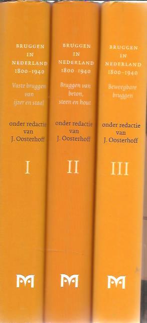 Bruggen in Nederland 1800-1940. Deel I: Vaste bruggen van ijzer en staal. Deel II: Bruggen van beton, steen en hout. Deel III: Beweegbare Bruggen. OOSTERHOFF, J. [Red.]