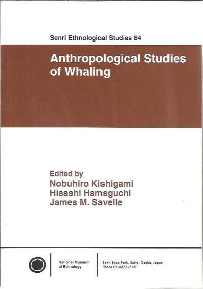 Anthropological Studies of Whaling. KISHIGAMI, Nobuhiro, Hisashi HAMAGUCHI & James M. SAVELLE [Eds]