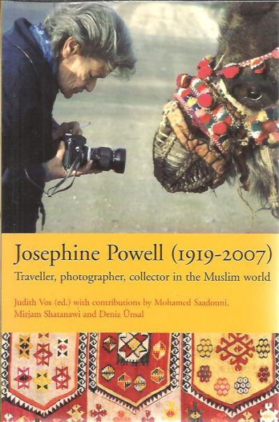Josephine Powell (1919-2007. Traveller, photographer, collector in the Muslim world. + DVD. VOS, Judith [Ed.]