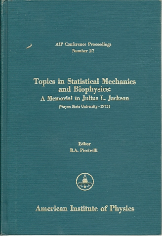 Topics in Statistical Mechanics and Biophysics: A Memorial to Julius L. Jackson (Wayne State University - 1975). PICCIRELLI, R.A. [Ed.]
