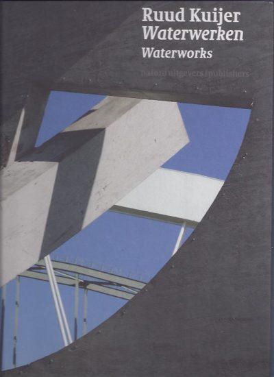 Waterwerken / Waterworks. Fotografie Rob Versluys. KUIJER, Ruud