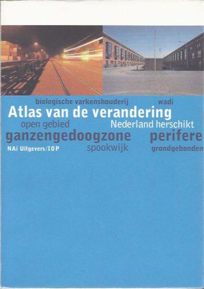 Atlas van de verandering. Nederland herschikt. BAART, Theo, Tracy METZ en Tjerk RUIMSCHOTEL