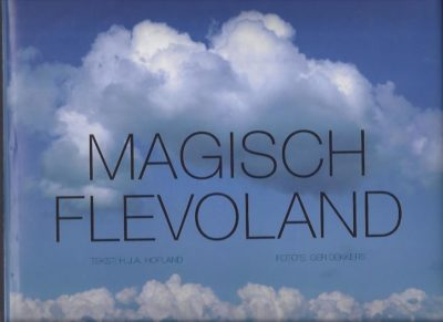 Magisch Flevoland. Tekst H.J.A. Hofland. DEKKERS, Ger