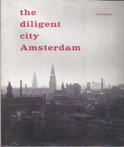 The diligent city Amsterdam. Photos Ad Windig. Knap, G.H.