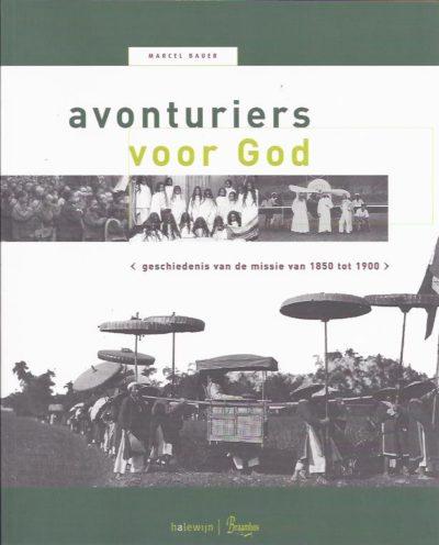 Avonturiers voor God. Geschiedenis van de missie in brief en beeld 1850 - 1900. BAUER, Marcel