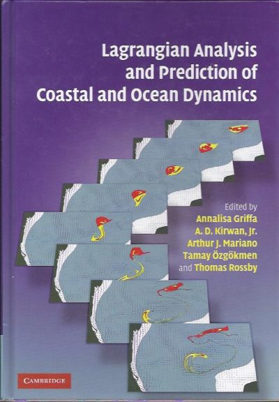 Lagrangian Analysis and Prediction of Coastal and Ocean Dynamics. GRIFFA, Annalisa, A.D. KIRWAN, JR., Arthur J. MARIANO [a.o.]. Edited by