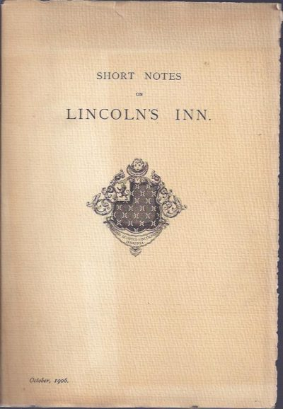 Short notes on Lincoln's Inn. Lincoln's Inn October, 1906. LINCOLN'S INN. - [WALKER, J. Douglas]