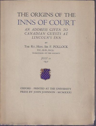 The origins of the Inns of Court. An address given to Canadian guests at Lincoln's Inn. July 21, 1931. LINCOLN'S INN. - POLLOCK, F.