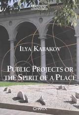 Ilya Kabakov - Public Projects or the Spirit of a Place. Progetti di Arte Pubblica o lo Spirito del Luogo KABAKOV, Ilya