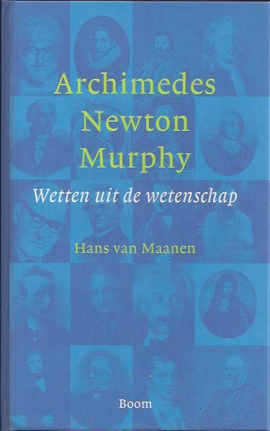 Archimedes, Newton, Murphy. Wetten uit de wetenschap. MAANEN, Hans van