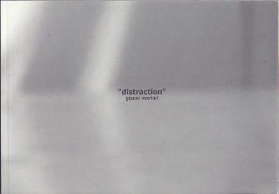 Gianni Martini - ''distraction''. MARTINI, Gianni