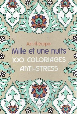 Art-thérapie Mille et une nuits. 100 coloriages anti-stress. LEBLANC, Sophie