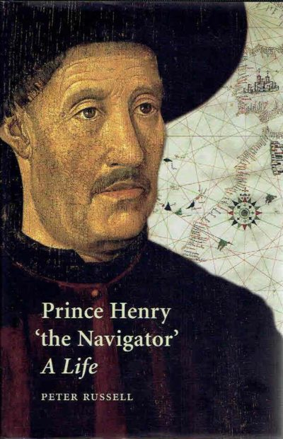 Prince Henry 'the Navigator'. A life. RUSSELL, Peter