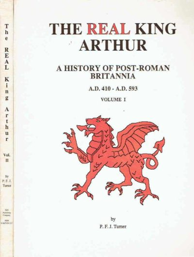 The Real King Arthur. A history of Post-Roman Britannia A.D. 410 - A.D. 593. [Two volume set]. TURNER, P.F.J.