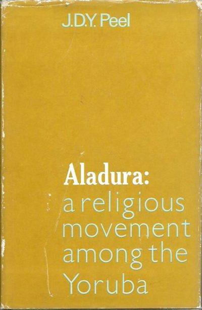 Aladura: A Religious Movement Among the Yoruba. PEEL, J.D.Y.