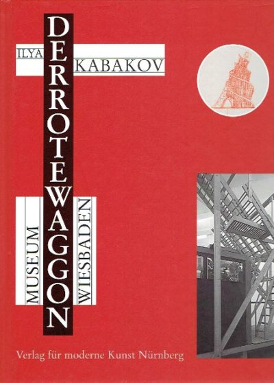 Ilya Kabakov - Der Rote Waggon, The Red Wagon. Museum Wiesbaden 31. Okober 1999 - 31. März 2001. KABAKOV, Ilya