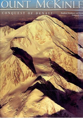 Mount McKinley. The Conquest of Denali. Preface Ansel Adams. WASHBURN, Bradford & David ROBERTS