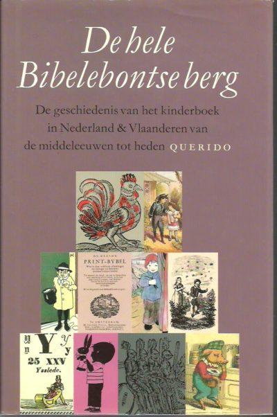 De hele Bibelebontse berg. De geschiedenis van het kinderboek in Nederland & Vlaanderen van de middeleeuwen tot heden. HEIMERIKS, Nettie & Willem van TOORN