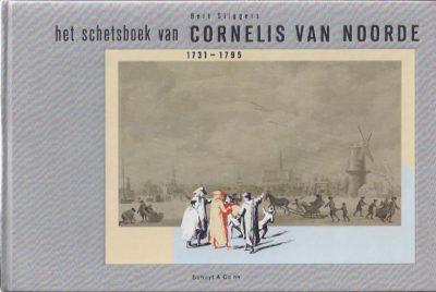 Het Het schetsboek van Cornelis van Noorde 1731 -1795. Het leven van een veelzijdig Haarlems kunstenaar. SLIGGERS, Bert