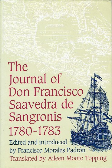 Journal of Don Francisco Saavedra de Sangronis during the commission which he had in his charge from 25 June 1780 until the 20th of the same month of 1783. Edited and introduced by Francisco Morales Padrón. Translated by Ailee Morre Topping. PADRÓN, Francisco Morales [Ed.]