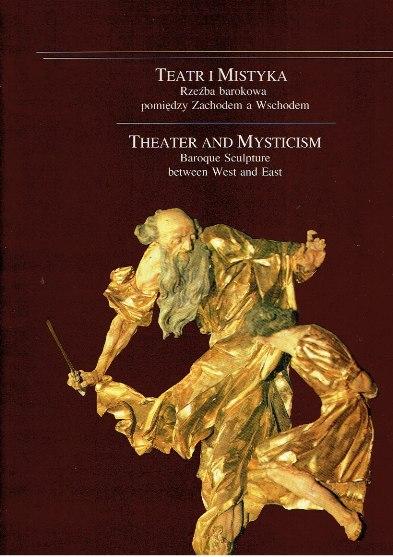 Theater and Mysticism. Baroque Sculpture between West and East / Teatr i Mistyka. Rzezba barokowa pomiedzy Zachodem a Wschodem [Polish]. KALINOWSKIEGO, Konstanty [Ed.]