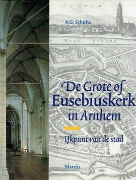 De Grote of Eusebiuskerk in Arnhem. IJkpunt van de stad. SCHULTE, A.G.