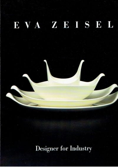 Eva Zeisel: Designer for Industry. EIDELBERG, Martin [Catalogue essay by]