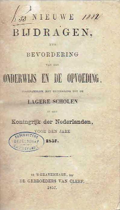 Nieuwe Bijdragen, ter bevordering van het Onderwijs en de Opvoeding, voornamelijk met betrekking tot de Lagere Scholen in het Koningrijk der Nederlanden, voor den Jare 1857. ONDERWIJS & OPVOEDING