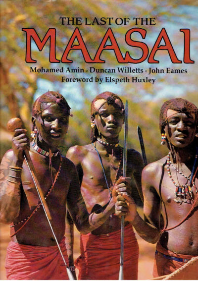 The last of the Maasai. Foreword by Elspeth Huxley. AMIN, Mohamed, Duncan WILLETTS & John EAMES