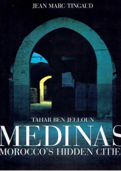 Medinas. Morocco's Hidden Cities. Poems - Tahar Ben Jelloun. Calligraphy - Lassaâd Métoui. TINGAUD, Jean Marc [Photographs]