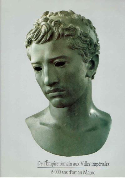 De l'Empire romain aux Villes impériales. 6000 ans d'art au Maroc. [LARTIGUE, Jacques-Henri]