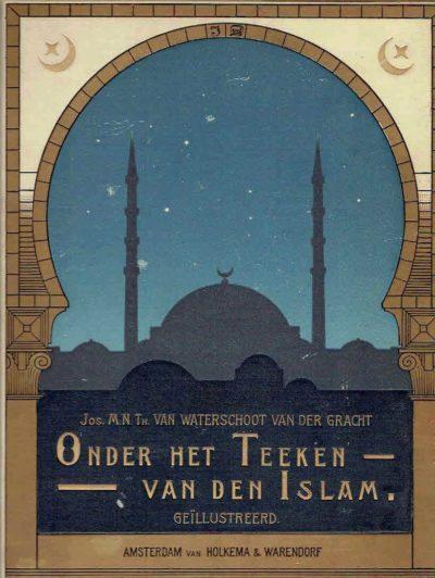 Onder het teeken van de Islam. Reisherinneringen. Geïllustreerd met teekeningen van den schrijver en met photo's. WATERSCHOOT VAN DER GRACHT, Jos M.N.Th. van