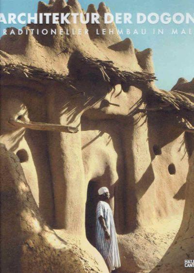 Architektur der Dogon. Traditioneller Lehmbau in Mali. LAUBER, Wolfgang [Hrsg]